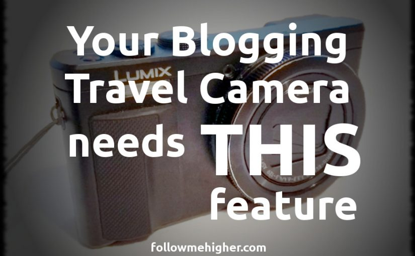 Your Blogging Travel Camera Needs This Feature