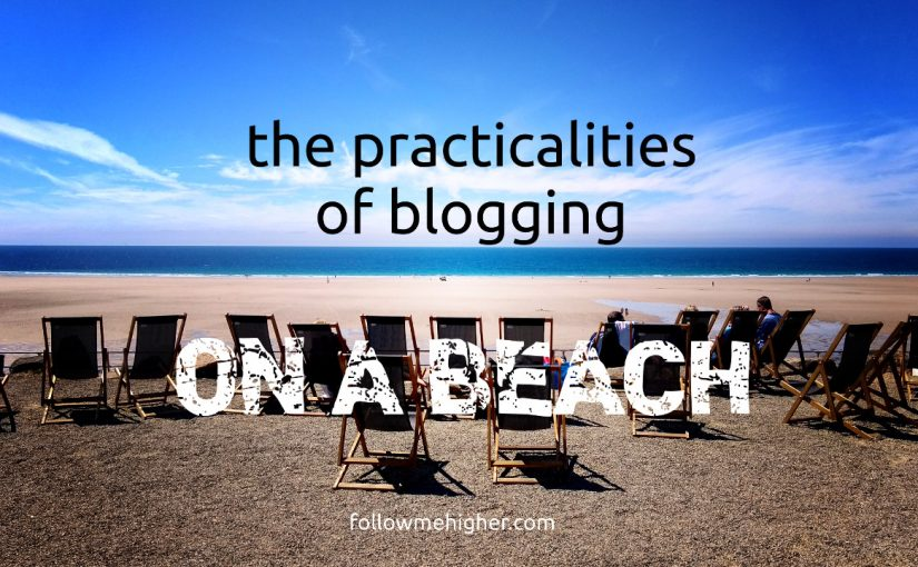 Practicalities Of Blogging On A Beach